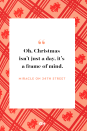 <p>Oh, Christmas isn't just a day, it's a frame of mind.</p>