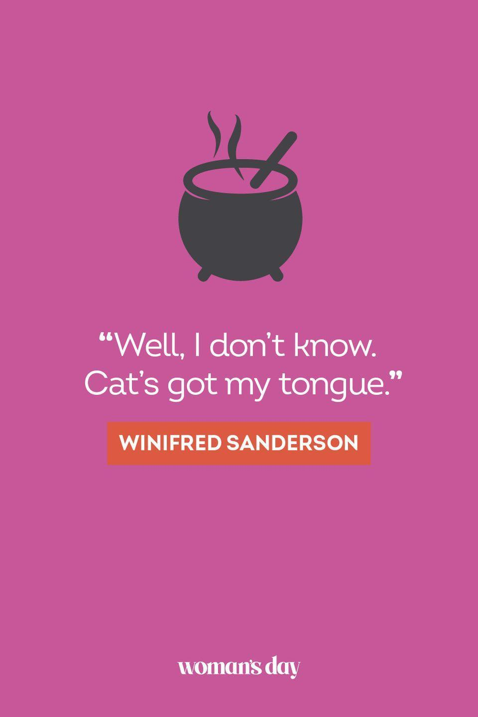 """<p>""""Well, I don't know. Cat's got my tongue."""" —Winifred Sanderson</p>"""