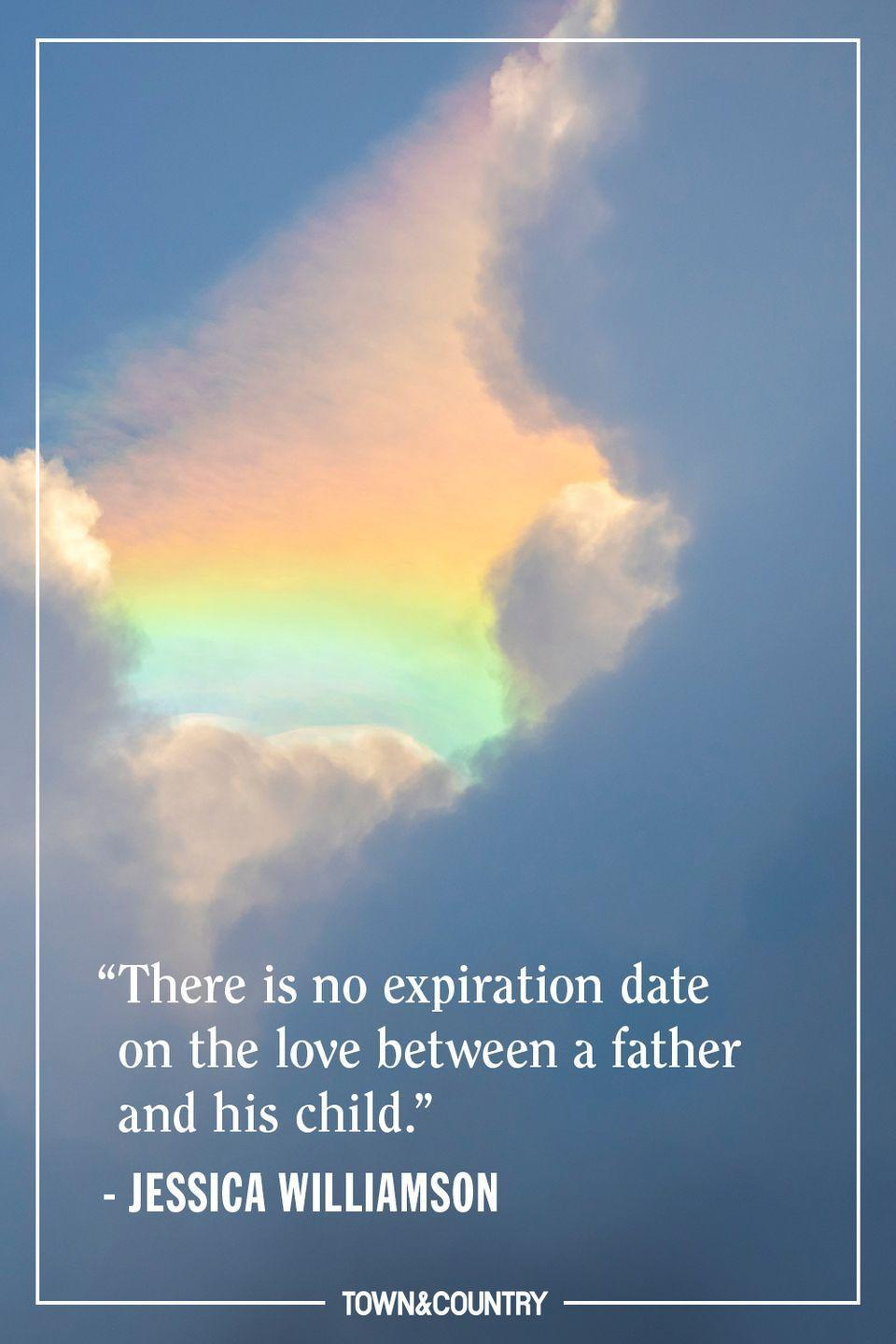 """<p>""""There is no expiration date on the love between a father and his child.""""</p><p>– Jennifer Williamson</p>"""