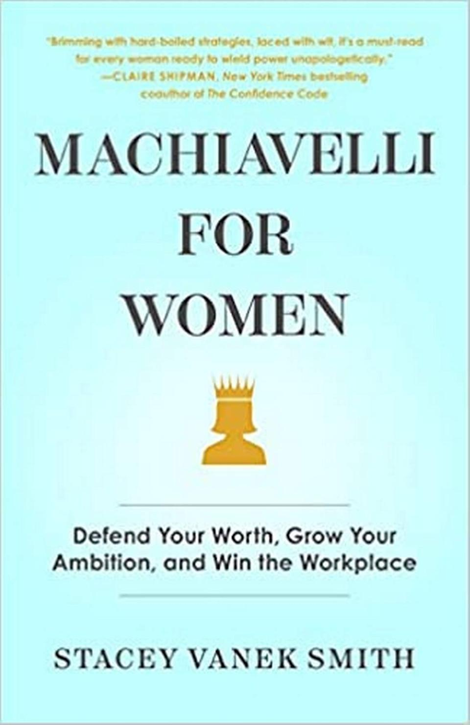 """""""Machiavelli for Women: Defend Your Worth, Grow Your Ambition, and Win the Workplace,"""" by Stacey Vanek Smith."""