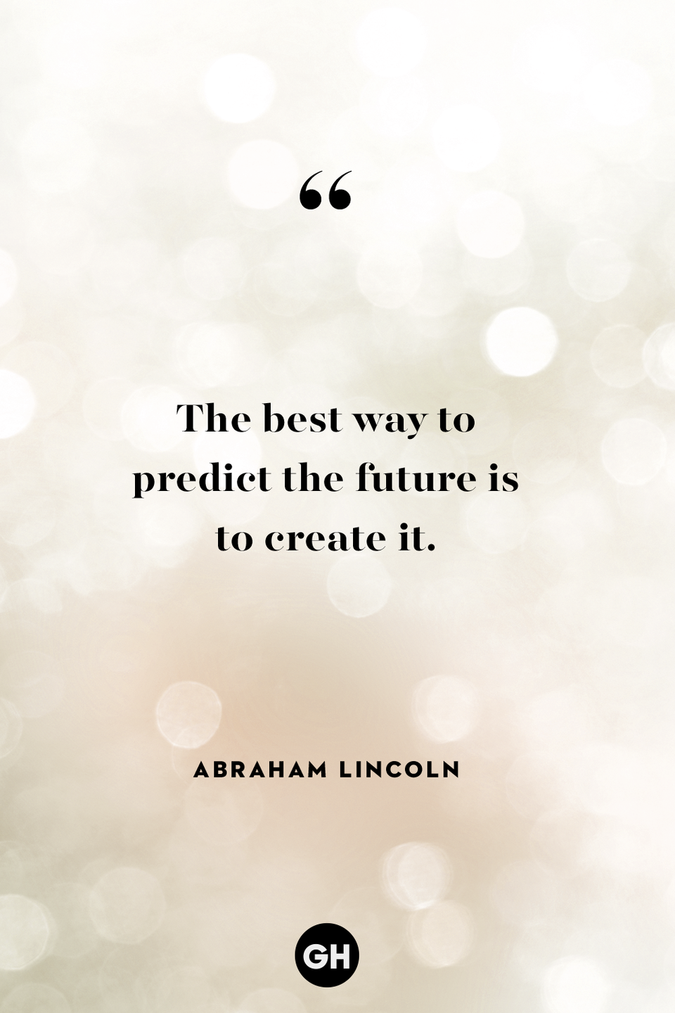<p>The best way to predict the future is to create it.</p>