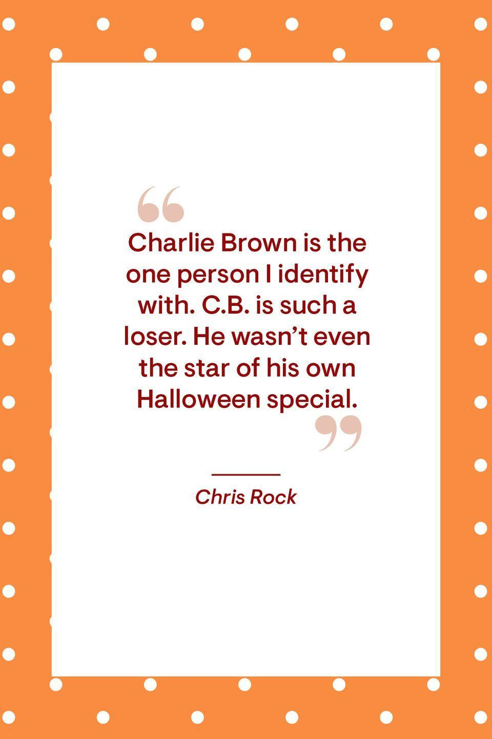"""<p>""""Charlie Brown is the one person I identify with. C.B. is such a loser. He wasn't even the star of his own Halloween special.""""<br></p>"""