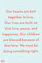<p>Our hearts are knit together in love. Our lives are built on that love, peace, and happiness. Our children are blessed because of that love. We must be doing something right.</p>