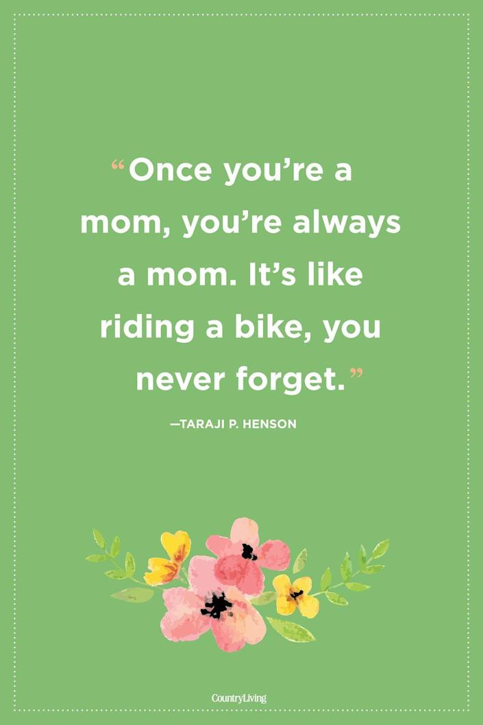 """<p>""""Once you're a mom, you're always a mom. It's like riding a bike, you never forget."""" </p>"""