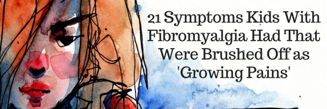 Image result for 21 Symptoms Kids With Fibromyalgia Had That Were Brushed Off as 'Growing Pains