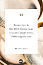 <p>Tomorrow is the first black page of a 365-page book. Write a good one.</p>