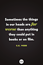 <p>Sometimes the things in our heads are far worse than anything they could put in books or on film.</p>