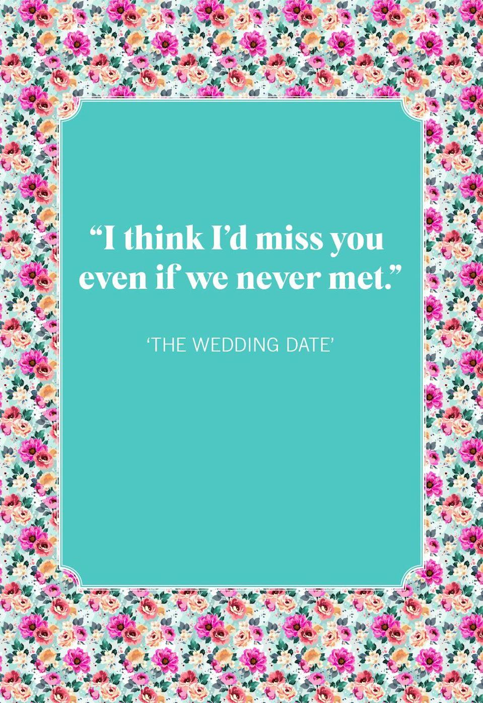 """<p>""""I think I'd miss you even if we never met.""""</p>"""