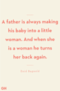 <p>A father is always making his baby into a little woman. And when she is a woman he turns her back again.</p>