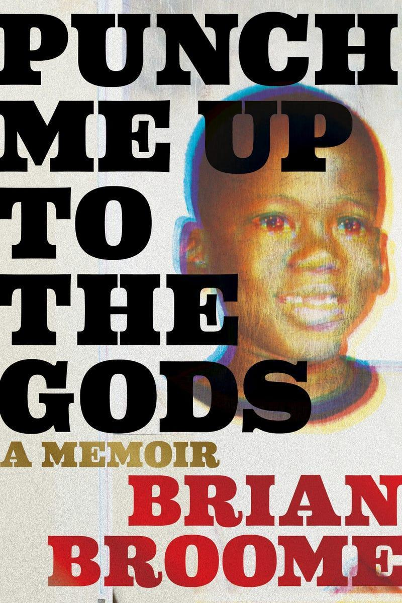 Punch Me Up to the Gods: A Memoir – Brian Broome