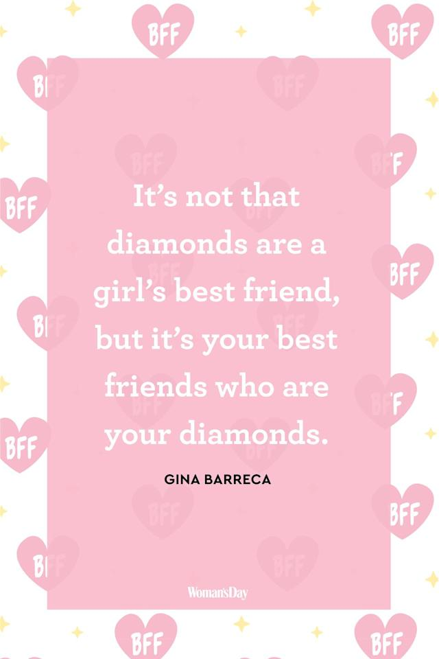 "<p>""It's not that diamonds are a girl's best friend, but it's your best friends who are your diamonds.""</p>"