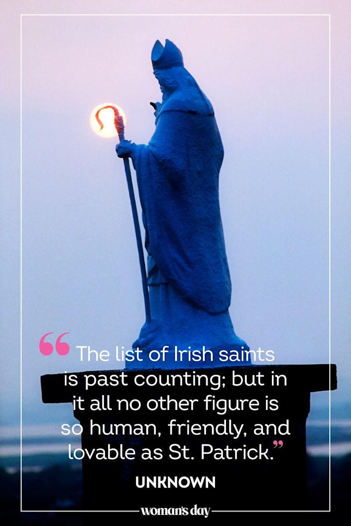 "<p>""The list of Irish saints is past counting; but in it all no other figure is so human, friendly, and lovable as St. Patrick."" — Stephen Gwynn</p>"