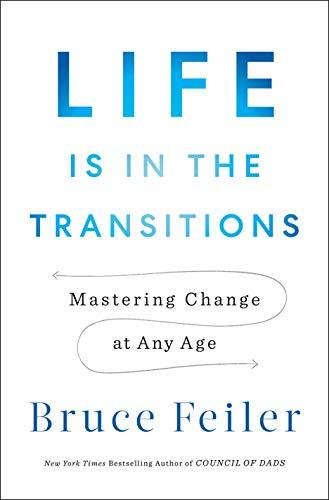 Life Is in the Transitions: Mastering Change at Any Age (Amazon / Amazon)