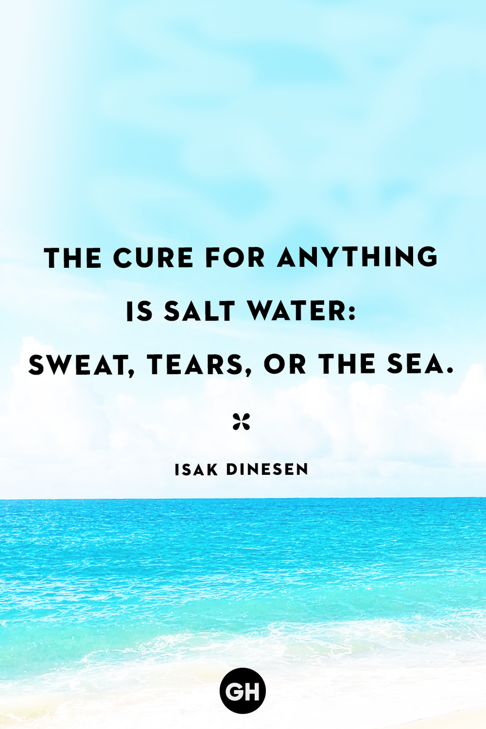 "<p>""The cure for anything is salt water: sweat, tears, or the sea.""</p>"