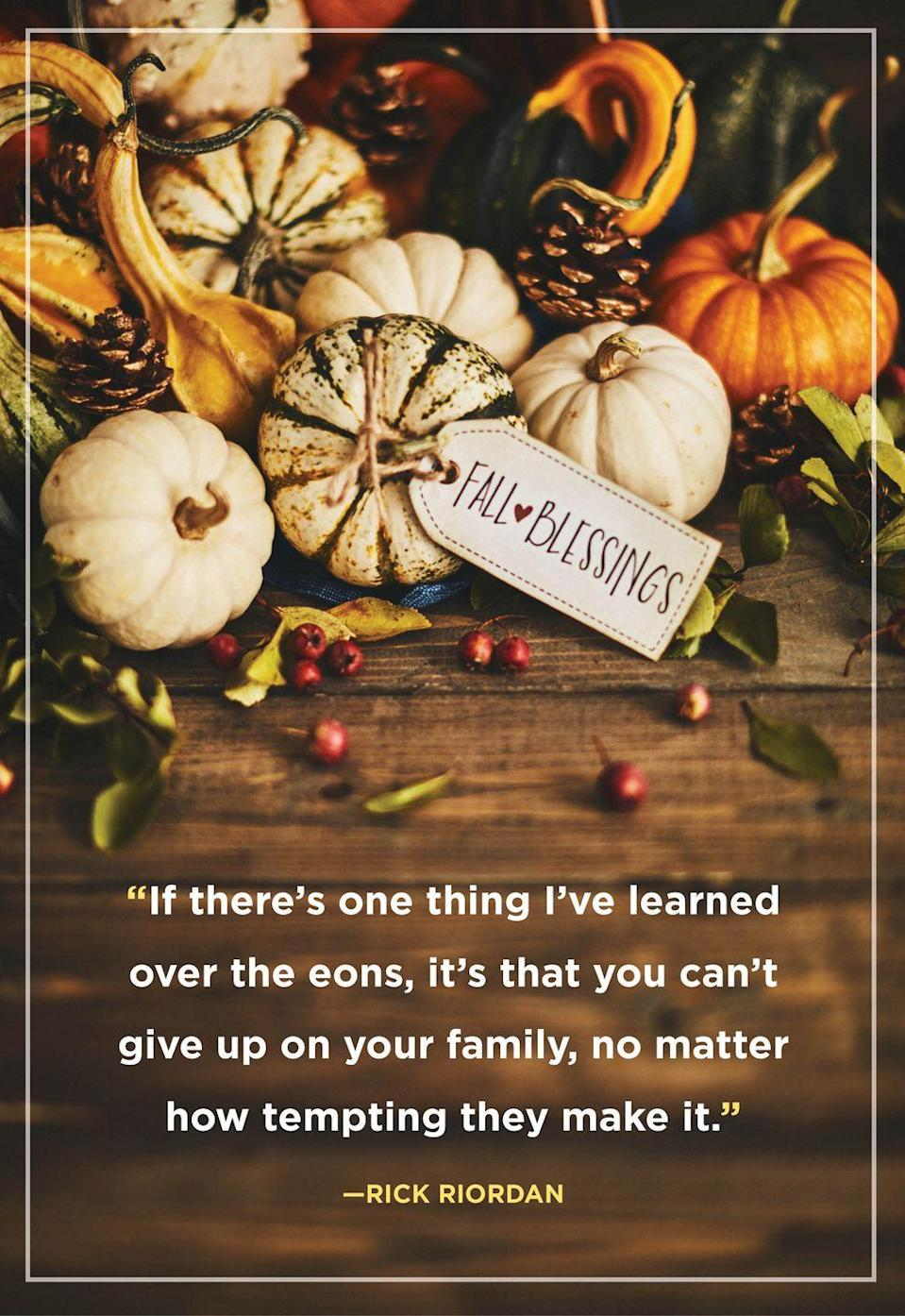 """<p>""""If there's one thing I've learned over the eons, it's that you can't give up on your family, no matter how tempting they make it.""""</p>"""
