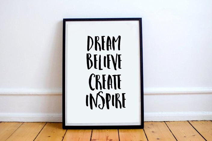 <p>The message on this <span>Dream Believe Create Inspire Print</span> ($6) is an excellent reminder.</p>