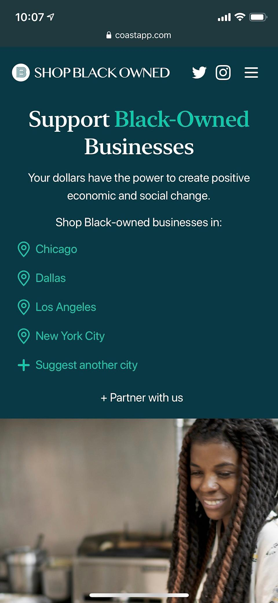"""<h3>Shop Black Owned</h3><br>If you're ing New York, Los Angeles, Chicago, or Dallas, check out <a href=""""https://coastapp.com/shopblackowned/"""" rel=""""nofollow noopener"""" target=""""_blank"""" data-ylk=""""slk:Shop Black Owned"""" class=""""link rapid-noclick-resp"""">Shop Black Owned</a>. This newly launched open-source tool was created by <a href=""""https://coastapp.com/"""" rel=""""nofollow noopener"""" target=""""_blank"""" data-ylk=""""slk:Coast"""" class=""""link rapid-noclick-resp"""">Coast</a> and Janet Gardner with the goal of providing wider visibility to Black-owned businesses and connecting consumer buying power to positive economic and social change. Right now, the tool features over 1,000 Black-owned businesses and will be launching in other cities soon."""