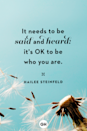 <p>It needs to be said and heard: it's OK to be who you are.</p>