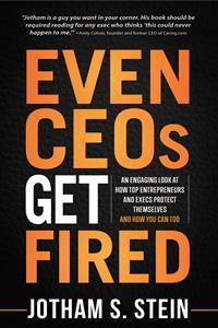 Book Cover for Even CEOs Get Fired by Jotham S. Stein.
