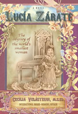 Novel LUCIA ZARATE: THE ODYSSEY OF THE WORLD'S SMALLEST WOMAN by Cecilia Velástegui is Foreword Reviews INDIES FINALIST. https://ceciliavelastegui.com/