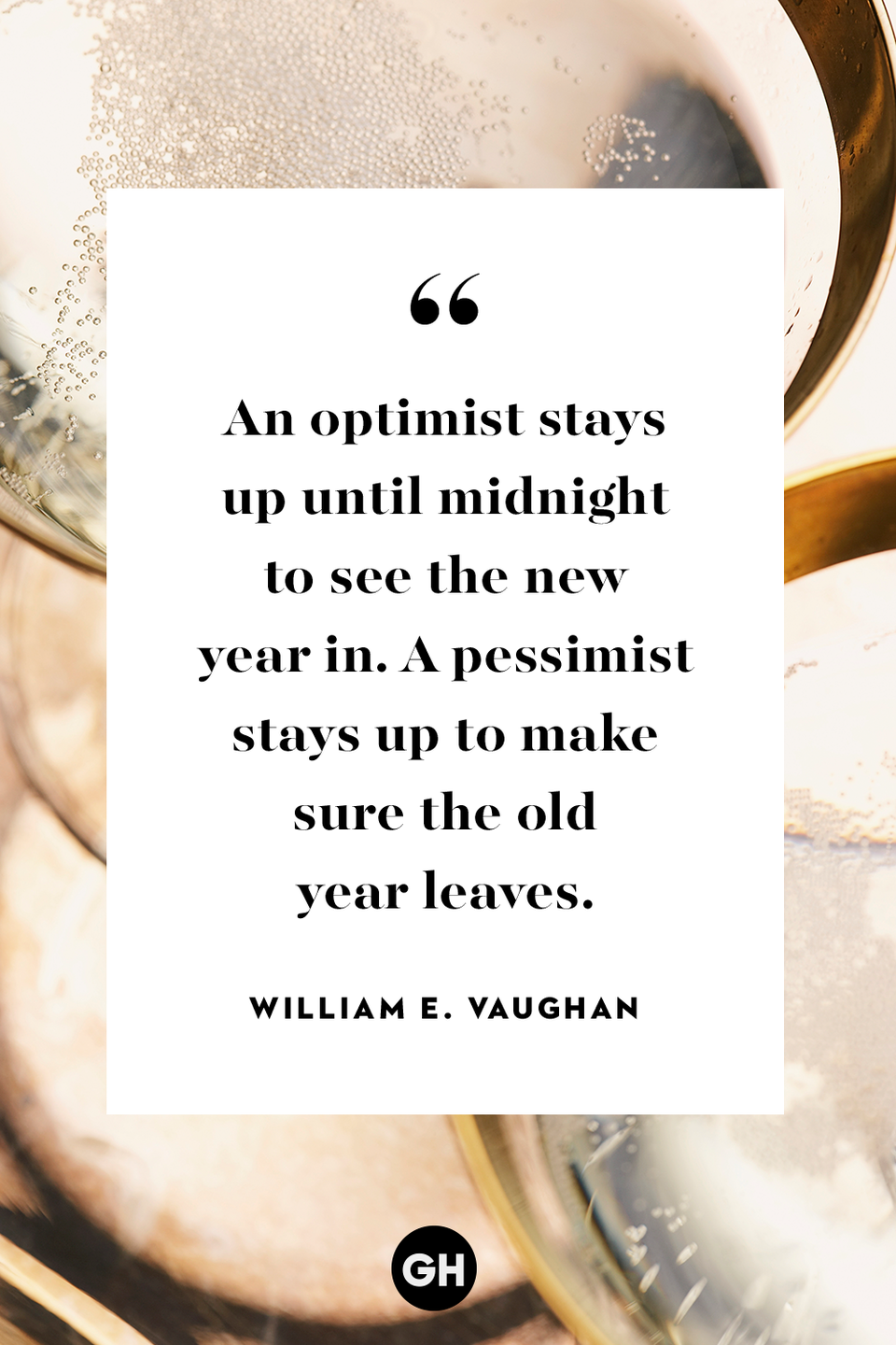 <p>An optimist stays up until midnight to see the new year in. A pessimist stays up to make sure the old year leaves.</p>