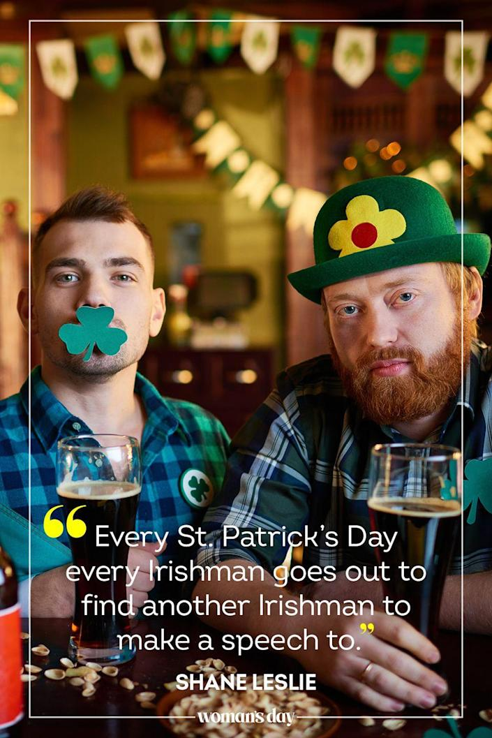 "<p>""Every St. Patrick's Day every Irishman goes out to find another Irishman to make a speech to."" – Shane Leslie</p>"
