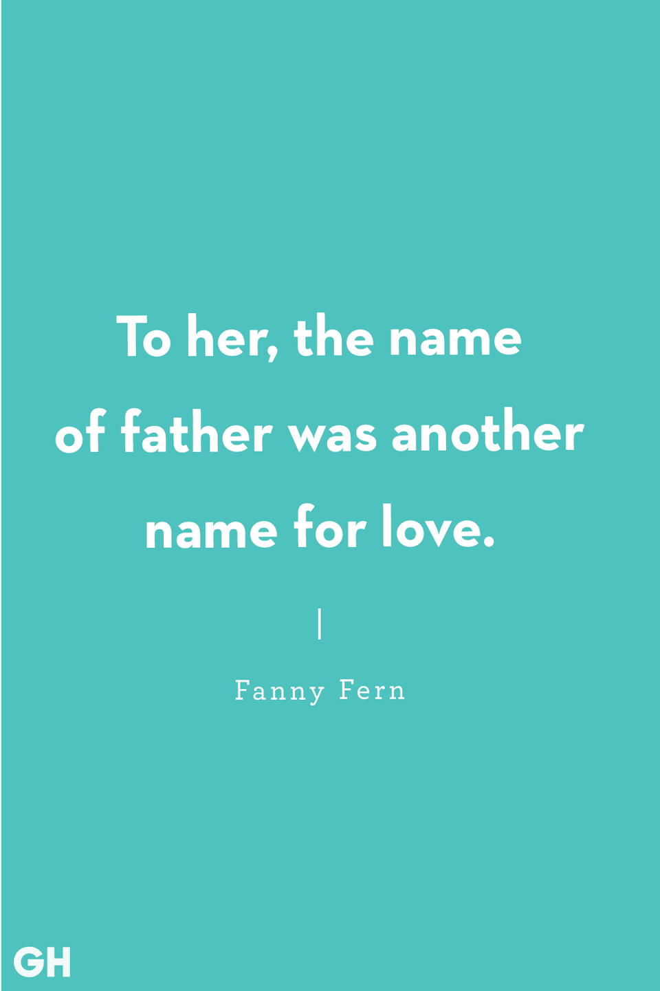<p>To her, the name of father was another name for love.</p>