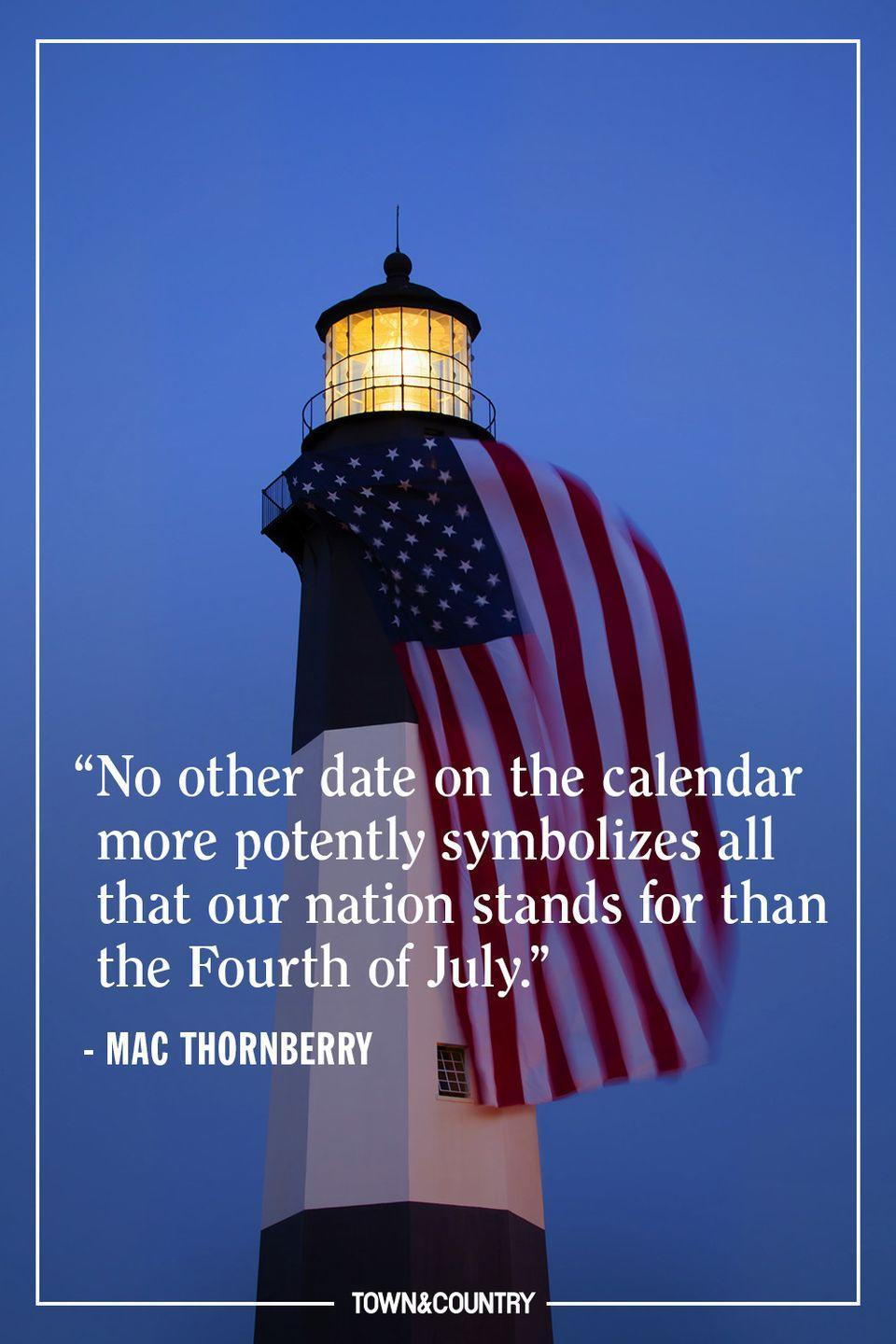 """<p>""""No other date on the calendar more potently symbolizes all that our nation stands for than the Fourth of July."""" </p><p><em>— Mac Thornberry</em></p>"""