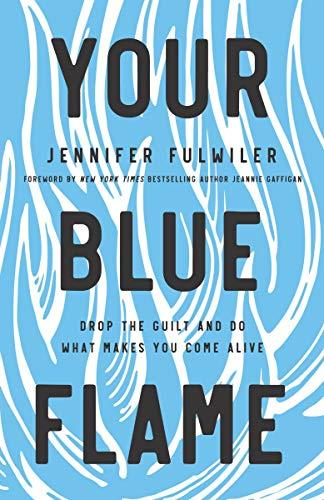 Your Blue Flame: Drop the Guilt and Do What Makes You Come Alive (Amazon / Amazon)