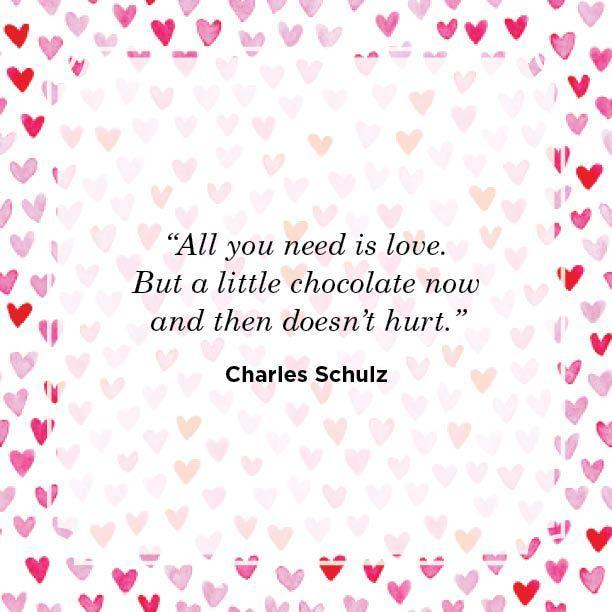 "<p>""All you need is love. But a little chocolate now and then doesn't hurt."" </p>"