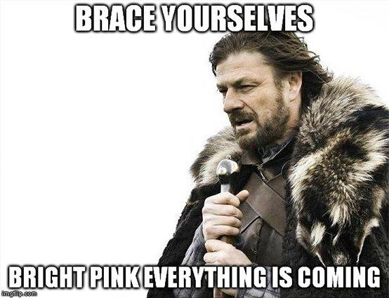 brace yourselves, bright pink everything is coming