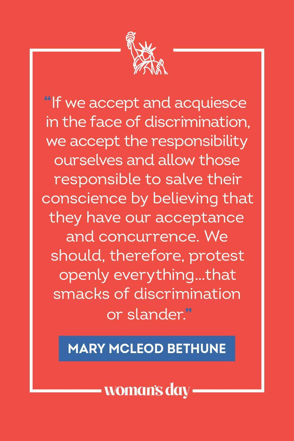 """<p>""""If we accept and acquiesce in the face of discrimination, we accept the responsibility ourselves and allow those responsible to salve their conscience by believing that they have our acceptance and concurrence. We should, therefore, protest openly everything...that smacks of discrimination or slander."""" </p>"""