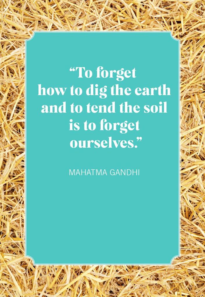 """<p>""""To forget how to dig the earth and to tend the soil is to forget ourselves.""""</p>"""