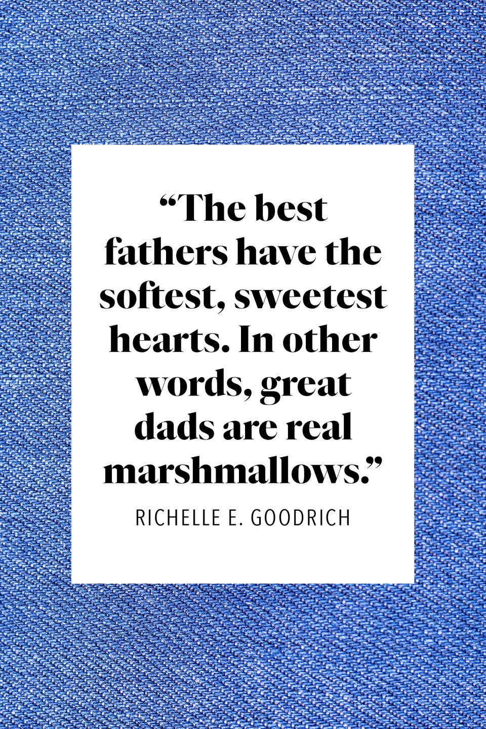"""<p>""""The best fathers have the softest, sweetest hearts,"""" the American novelist and poet wrote in her book <a href=""""https://www.amazon.com/Slaying-Dragons-Quotes-Poetry-Stories/dp/1545410712?tag=syn-yahoo-20&ascsubtag=%5Bartid%7C2139.g.32925371%5Bsrc%7Cyahoo-us"""" rel=""""nofollow noopener"""" target=""""_blank"""" data-ylk=""""slk:Slaying Dragons"""" class=""""link rapid-noclick-resp""""><em>Slaying Dragons</em></a>. """"In other words, great dads are real marshmallows."""" </p>"""