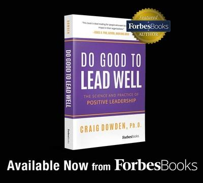 "Craig Dowden, Ph.D. and executive coach, Releases ""Do Good to Lead Well"" with ForbesBooks"
