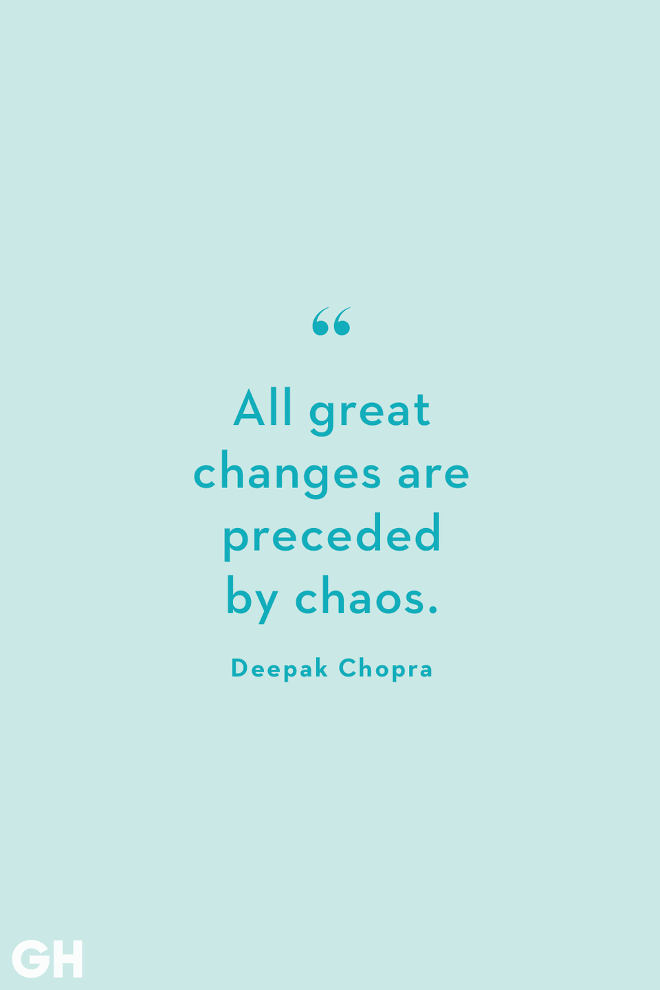 <p>All great changes are preceded by choas. </p>