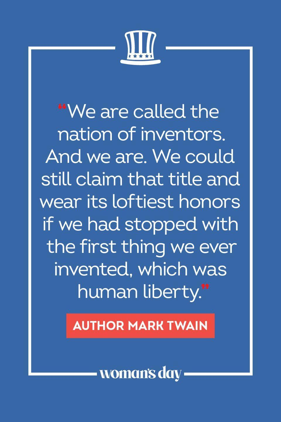 """<p>""""We are called the nation of inventors. And we are. We could still claim that title and wear its loftiest honors if we had stopped with the first thing we ever invested, which was human liberty."""" </p>"""