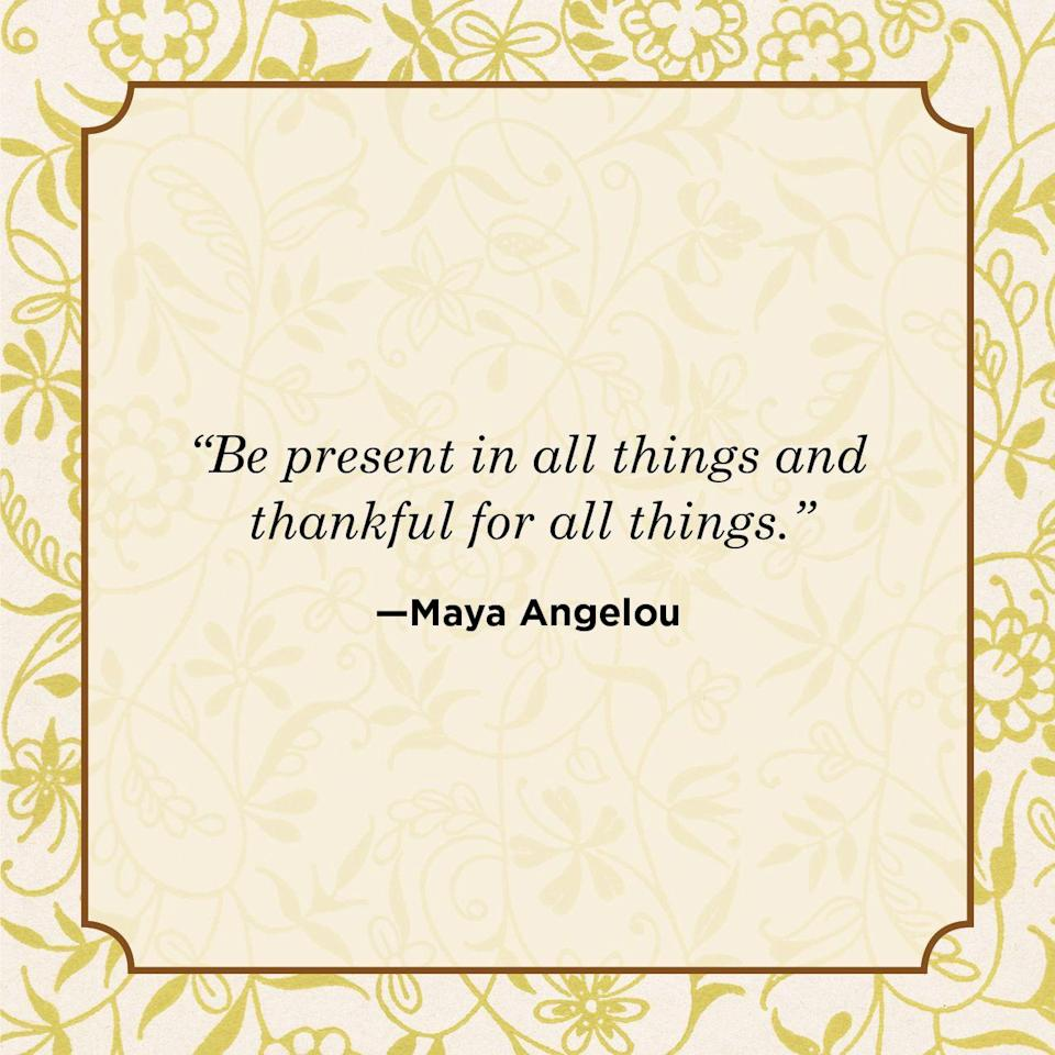 "<p>""Be present in all things and thankful for all things.""</p>"