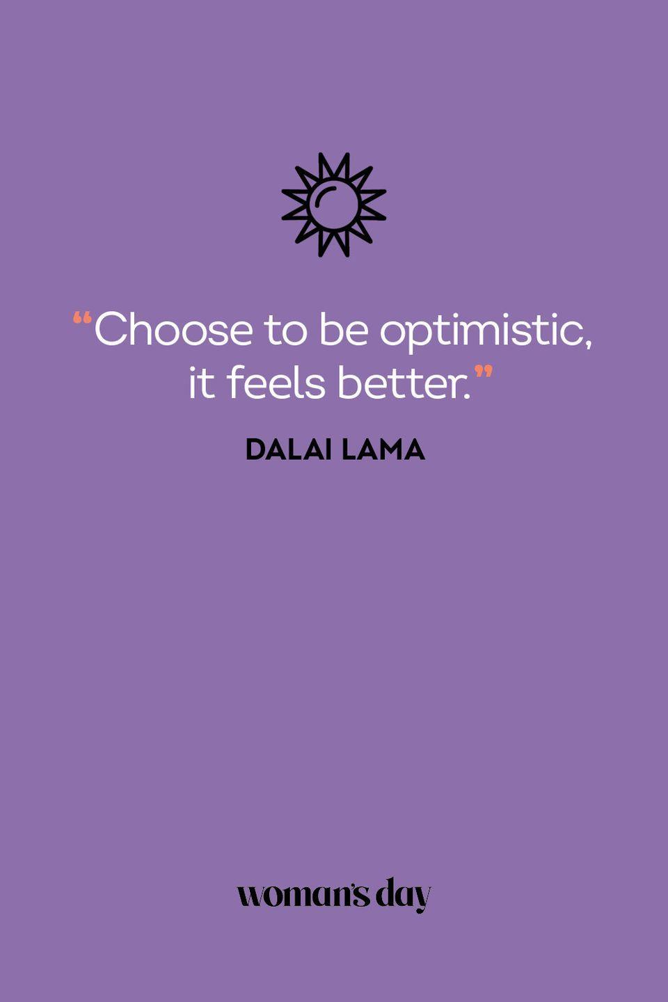 <p>Choose to be optimistic, it feels better.</p>