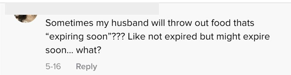 """""""Sometimes my husband will throw out food thats """"expiring soon""""??? Like not expired but might expire soon...what?"""