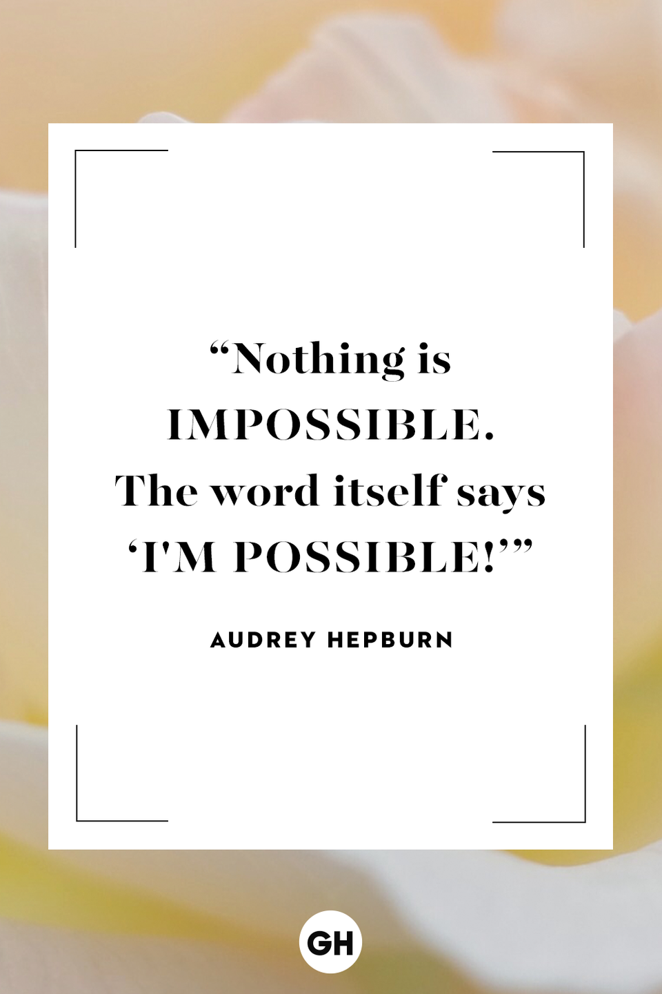 """<p>Nothing is impossible. The word itself says """"I'm possible!""""</p>"""