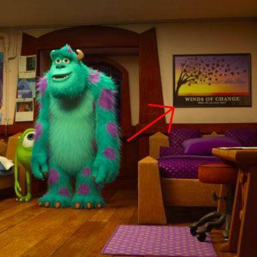 "<p>In Randall's dorm room in <em>Monsters University</em>, you can see an inspirational ""Winds of Change"" poster. Randall must've taken the mantra to heart, because in <em>Monsters, Inc., </em>he tells Sully, ""Do you hear that? It's the winds of change!"" when he's about to take the top spot away from Sully on the leaderboard of scarers.</p>"
