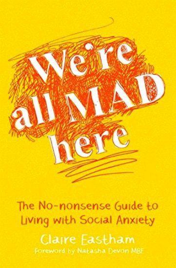 "<p>Covering everything from surviving university and the workplace through to social media, parties and dates, this guide details everything the author has learned through her experiences of living with anxiety.</p><p><a rel=""nofollow"" href=""https://www.amazon.co.uk/Were-All-Mad-Here-No-Nonsense-ebook/dp/B01MDKB9MW/ref=sr_1_1?ie=UTF8&qid=1533821480&sr=8-1&keywords=We%27re+All+Mad+Here%3A+The+No-Nonsense+Guide+to+Living+with+Social+Anxiety"">BUY NOW</a> £8.96, Amazon</p>"
