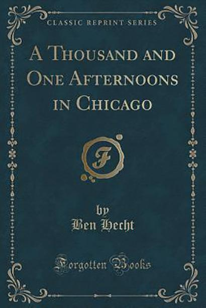A Thousand and One Afternoons in Chicago - Ben Hect.