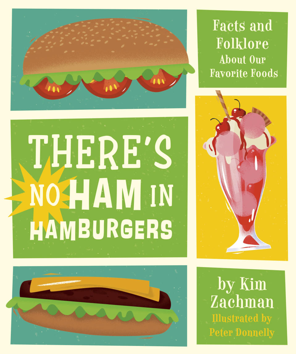 """This photo shows the cover of """"There's No Ham in Hamburger"""" by Kim Zachman and published by Running Press Kids. The book, out April 6, details the origins of peanut butter, chocolate, chicken nuggets and other popular kid fare with a nod to the science and folklore behind them. (Running Press Kids via AP)"""
