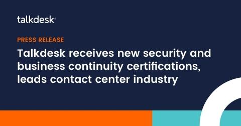 Talkdesk Receives New Security and Business Continuity Certifications, Leads Contact Center Industry