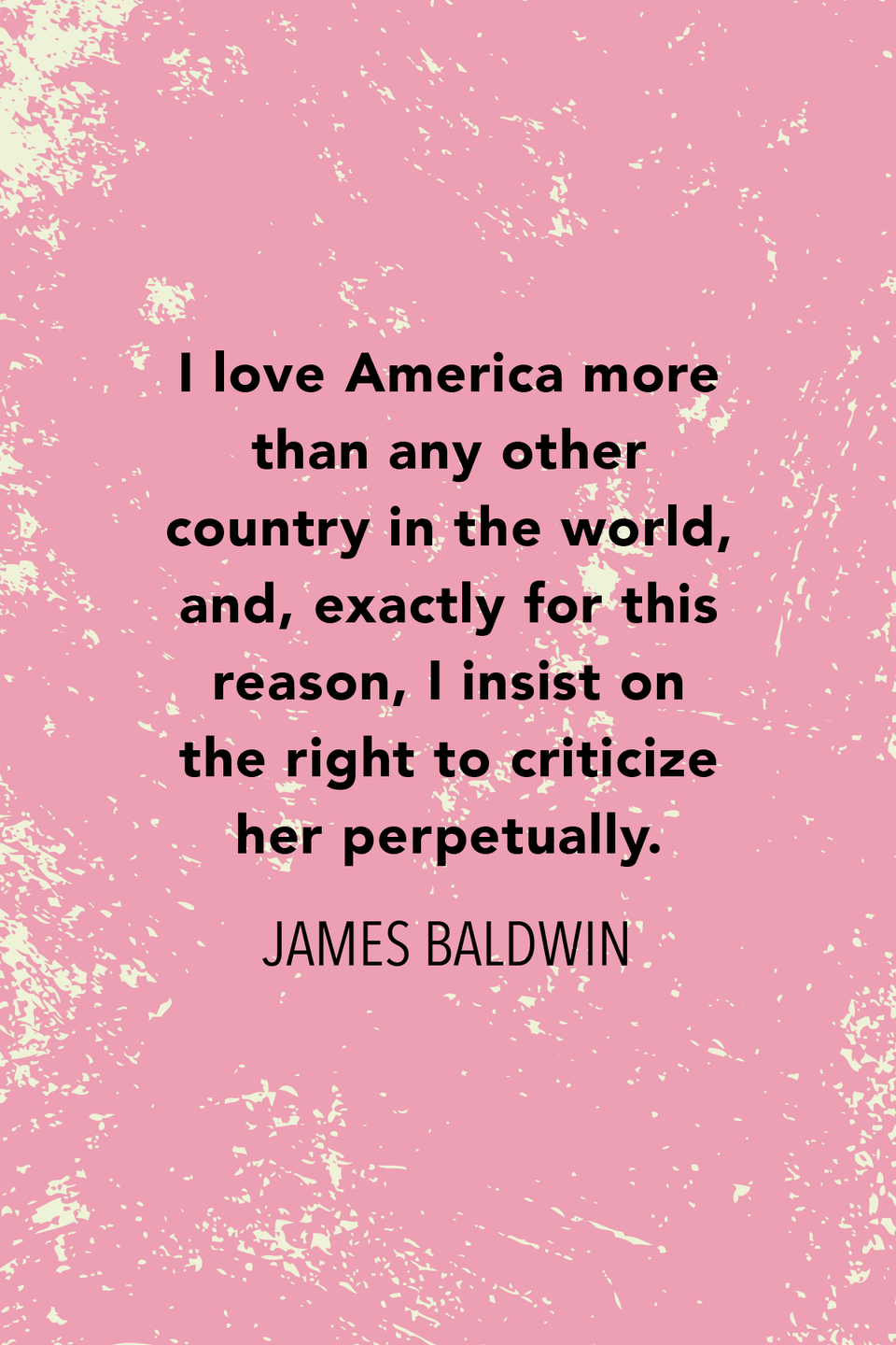 """<p>""""I love America more than any other country in the world, and, exactly for this reason, I insist on the right to criticize her perpetually,"""" the novelist wrote in <em>Notes of a Native Son</em>.<br></p>"""