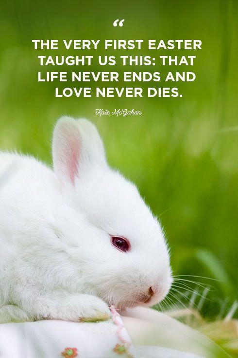 """<p>""""The very first Easter taught us this: that life never ends and love never dies.""""</p>"""