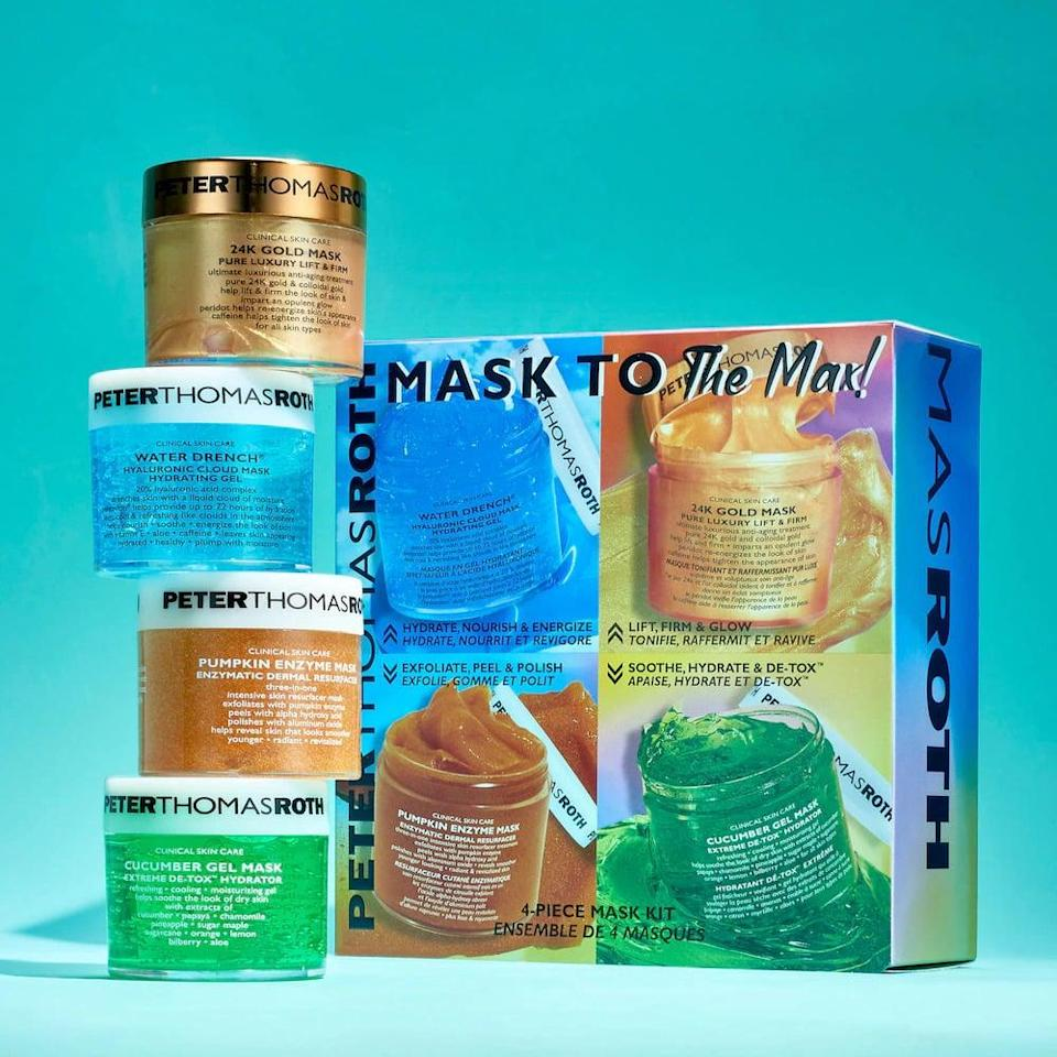 <p>If you love masking, especially after a long day, treat yourself to the <span>Peter Thomas Roth Mask To The Max! 4-Piece Mask Kit</span> ($58). It includes the Water Drench Hyaluronic Cloud Mask Hydrating Gel mask, 24K Gold Mask Pure Luxury Lift &amp; Firm mask, Pumpkin Enzyme Mask Enzymatic Dermal Resurfacer mask, and Cucumber Gel Mask Extreme De-Tox Hydrator mask.</p>