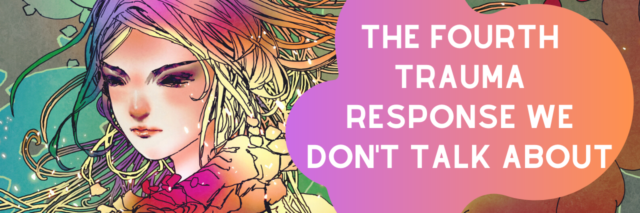 The Fourth Trauma Response We Don't Talk About